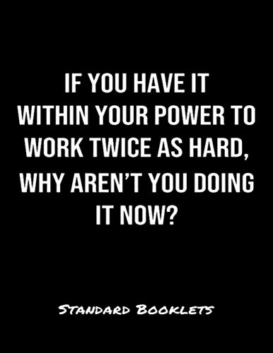 If You Have It Within Your Power To Work Twice As Hard Why Aren't You Doing It Now?: A softcover blank lined notebook to jot down business ideas, take notes for class or ponder life's big questions. (Doing It Now)