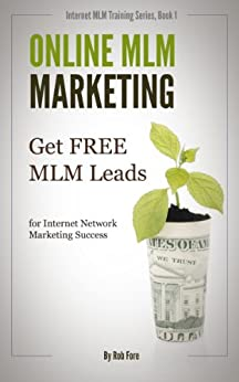 Online MLM Marketing - How to Get 100+ Free MLM Leads Per Day for Massive Network Marketing Success (Online MLM Training Series) by [Fore, Rob]