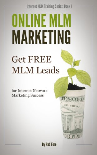 Online MLM Marketing - How to Get 100+ Free MLM Leads Per Day for Massive Network Marketing Success (Online MLM Training Series Book 1)