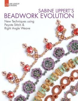 - New Techniques Using Peyote Stitch and Right Angle Weave Sabine Lippert's Beadwork Evolution (Paperback) - Common