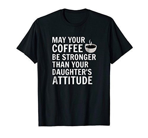 Mens Attitude Tees - May Your Coffee Be Stronger Than Your Daughters Attitude Tee