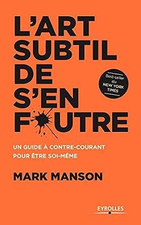 Amazon Com L Art Subtil De S En Foutre Un Guide A Contre