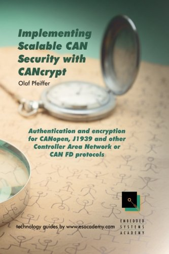 Download Implementing  Scalable CAN  Security with  CANcrypt: Authentication and encryption for CANopen, J1939 and other Controller Area Network or CAN FD protocols pdf epub