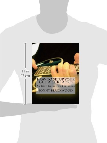 How to setup your guitar like a pro an easy guide for beginners how to setup your guitar like a pro an easy guide for beginners jonny blackwood 9780991854141 amazon books fandeluxe Choice Image