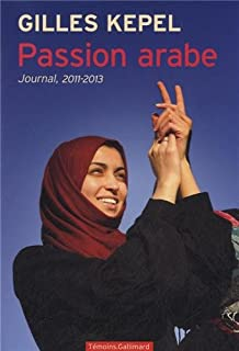 Passion arabe : journal, 2011-2013, Kepel, Gilles