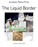 The Liquid Border: The Rio Grande from El Paso to the Gulf of Mexico