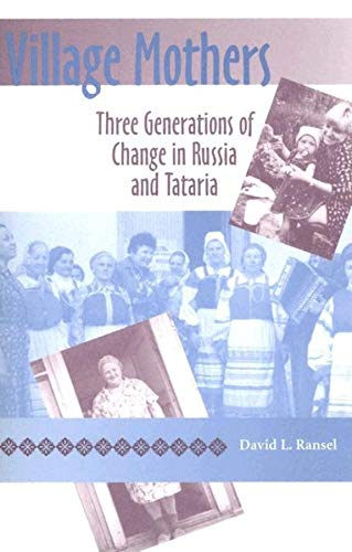 Village Mothers: Three Generations of Change in Russia and Tataria (Indiana-Michigan Series in Russian and East European