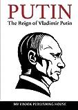 Putin - The Reign of Vladimir Putin: An Unauthorized Biography
