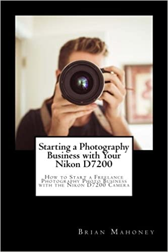 Starting a Photography Business with Your Nikon D7200: How to ...
