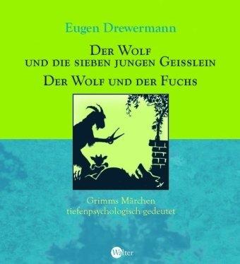 Der Wolf und die sieben jungen Geißlein / Der Wolf und der Fuchs: Grimms Märchen tiefenpsychologisch gedeutet
