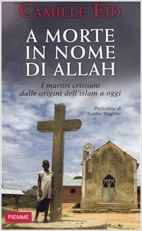 A MORTE IN NOME DI ALLAH : I MARTIRI DALLE ORIGINI DELL'ISLAM A OGGI