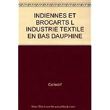 INDIENNES ET BROCARTS L INDUSTRIE TEXTILE EN BAS DAUPHINE