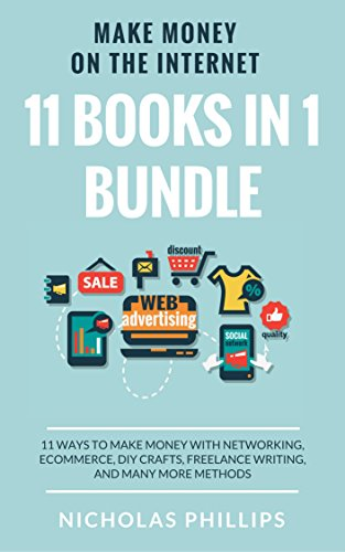 Make Money On The Internet (11 Books In 1 Bundle): 11 Ways...