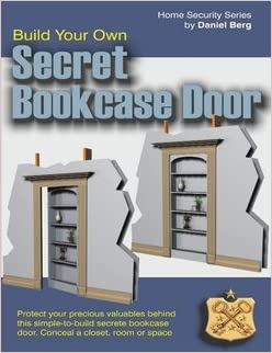 Secret Hidden Bookcase Door Plans: Daniel Berg: 9780557166312: Amazon.com:  Books