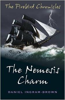 The Nemesis Charm (Firebird Chronicles #2) by Daniel Ingram-Brown