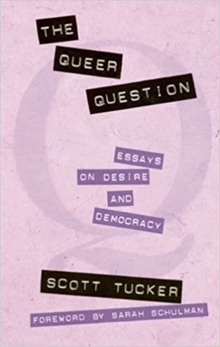 the queer question essays on desire and democracy scott tucker  the queer question essays on desire and democracy scott tucker sarah schulman 9780896085770 com books