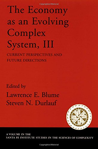 The Economy As An Evolving Complex System  Iii  Current Perspectives And Future Directions  Santa Fe Institute Studies On The Sciences Of Complexity