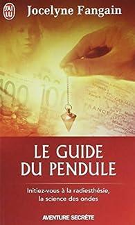 Le guide du pendule par Jocelyne Fangain