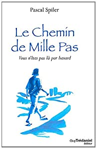 Le Chemin de Mille Pas : Vous n'êtes pas là par hasard par Pascal Spiler