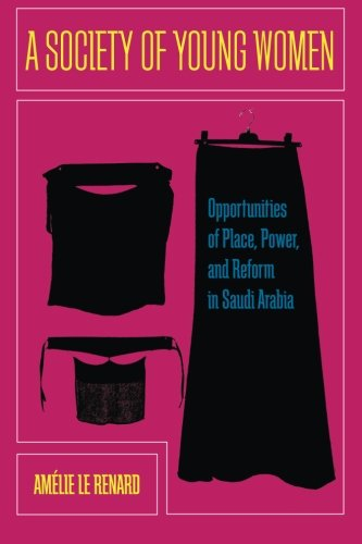 A Society of Young Women: Opportunities of Place, Power, and Reform in Saudi - Women Young For Stores
