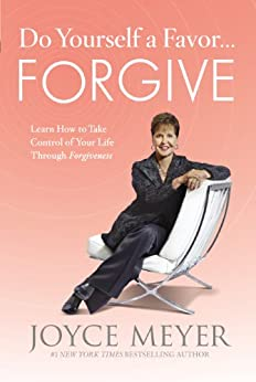 Do Yourself a Favor...Forgive: Learn How to Take Control of Your Life Through Forgiveness by [Meyer, Joyce]