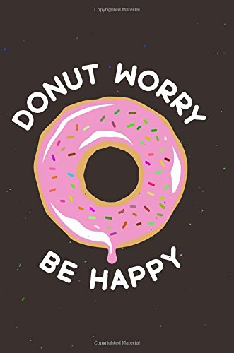Donut Worry Be Happy: Funny Motivational Quote 120-Page Lined Notebook (Funny Notebooks) (Volume 1) PDF