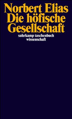 Die höfische Gesellschaft: Untersuchungen zur Soziologie des Königtums und der höfischen Aristokratie (suhrkamp taschenbuch wissenschaft)