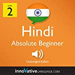 Learn Hindi - Level 2: Absolute Beginner Hindi, Volume 1: Lessons 1-25 |  Innovative Language Learning LLC