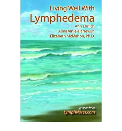 { [ LIVING WELL WITH LYMPHEDEMA ] } Ehrlich, Ann B ( AUTHOR ) May-01-2005 Hardcover pdf