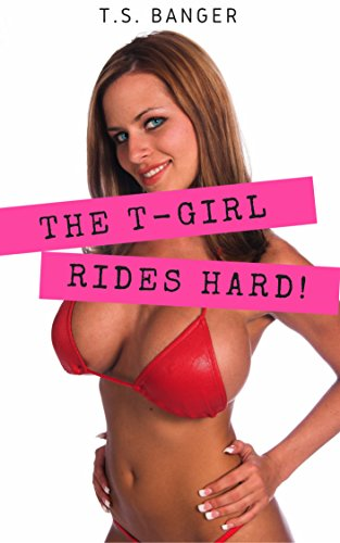 T-Girl Rides HARD!: A Sexy Trans Girl Story