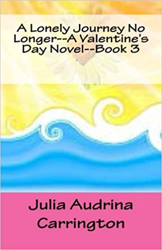 A Lonely Journey No Longer--A Valentines Day Novel--Book 3