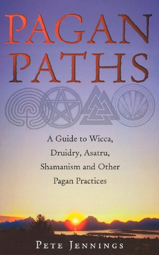 Pagan Paths: A Guide to Wicca, Druidry, Asatru, Shamanism and Other Pagan Practices