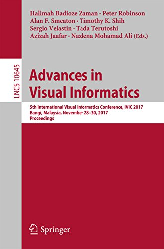 Advances in Visual Informatics: 5th International Visual Informatics Conference, IVIC 2017, Bangi, Malaysia, November 28–30, 2017, Proceedings (Lecture Notes in Computer - Website Malaysia