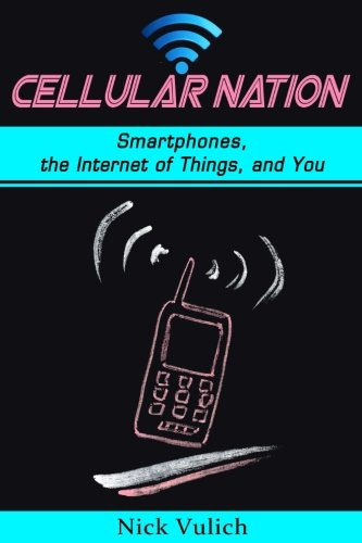 Cellular Nation: Smartphones, the Internet of Things, and You pdf epub