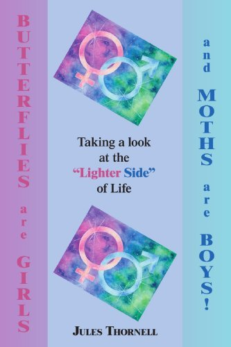 """Butterflies are Girls and Moths are Boys!: Taking a look at the """"Lighter Side"""" of Life [Paperback] [2006] (Author) Jules Thornell pdf"""