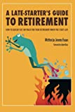 A Late-Starter's Guide to Retirement, Jeremy Foxon, 1491705345
