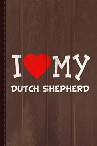 (I Love My Dutch Shepherd Dog Breed Journal Notebook: Blank Lined Ruled For Writing 6x9 110 Pages)