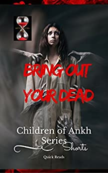 Bring Out Your Dead  (Children of Ankh Series Shorts Book 1) by [Cormack, Kim ]