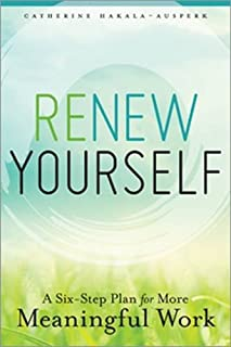 Book Cover: Renew Yourself: A Six-Step Plan for More Meaningful Work