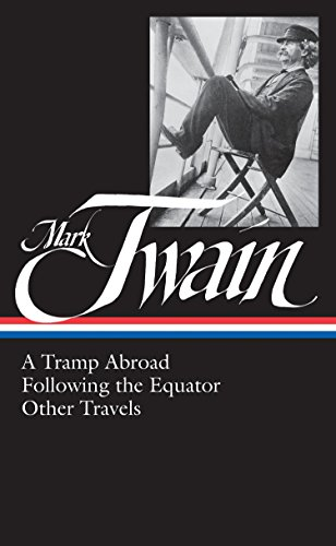 Mark Twain: A Tramp Abroad, Following the Equator, Other Travels (Library of America No. 200)