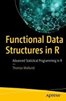 Functional Data Structures in R: Advanced Statistical Programming in R Front Cover