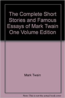 the complete short stories and famous essays of mark twain one the complete short stories and famous essays of mark twain one volume edition