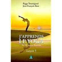 J'apprends le Yoga en 10 leçons: Leçon 5 : La structure d'un cours de Yoga équilibré (French Edition)