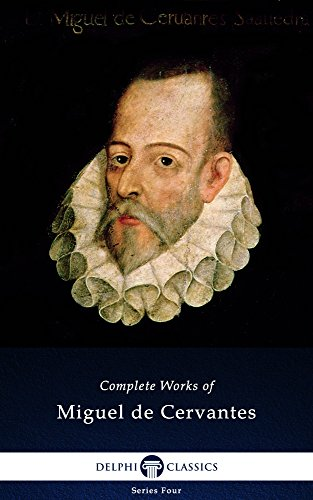 Delphi Complete Works of Miguel de Cervantes (Illustrated) (Series Four Book 1) - Cervantes Series