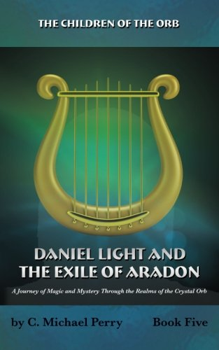 Download Daniel Light and the Exile of Aradon: A Journey of Magic and Mystery Through the Realms of the Crystal Orb (The Children of the Orb) (Volume 5) PDF