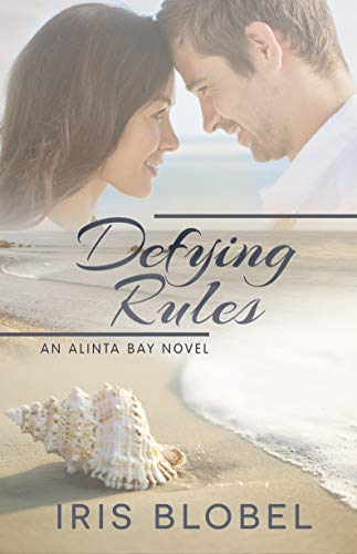 Defying Rules - An Australian Coastal Town Romance (Alinta Bay Book 1) by [Blobel, Iris]