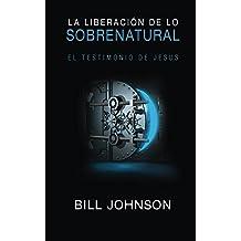 La Liberación de lo Sobrenatural: El Testimonio de Jesus (Spanish Edition)