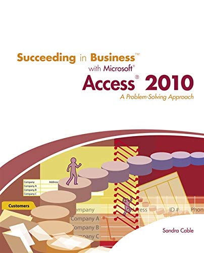 Succeeding in Business with Microsoft Access 2010: A Problem-Solving Approach (New Perspectives Series: Succeeding in Bu