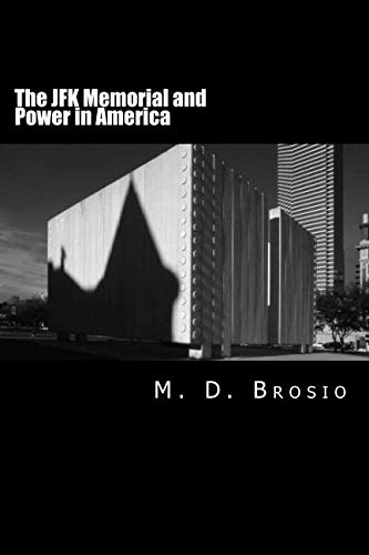 (The JFK Memorial and Power in America: Renowned architect Philip Johnson's enigmatic memorial to JFK, in Dallas, Texas, steeped in controversy, brings ... shaped John Kennedy's Presidency and America.)