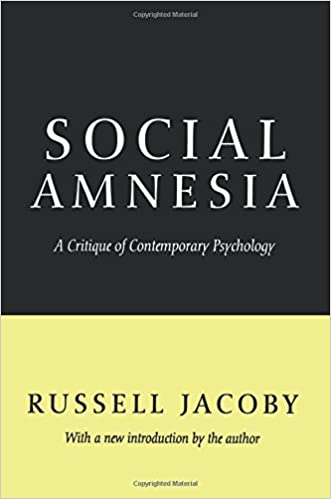 social amnesia a critique of contemporary psychology russell jacoby 9781560008927 amazoncom books